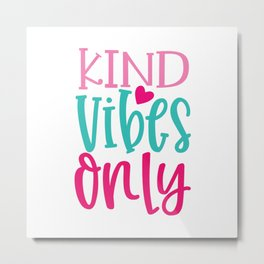 Kind Vibes Only - Funny School humor - Cute typography - Lovely kid quotes illustration Metal Print