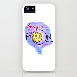 Love You To The Moon And Back iPhone Case