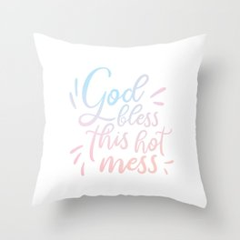 God Bless This Hot Mess - Pretty typography quote Throw Pillow