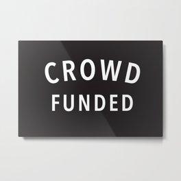 Crowd Funded Metal Print