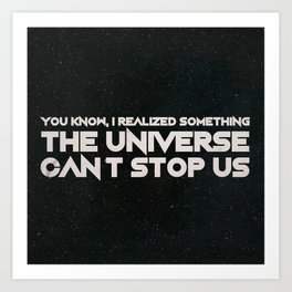 The Universe Can't Stop Us Art Print