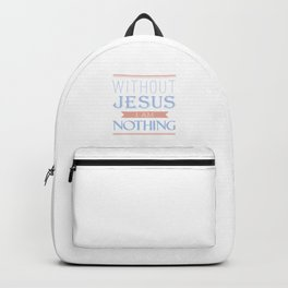 Life without Jesus, I am nothing,Christian Bible Quote Backpack