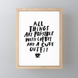 All Things Are Possible With Coffee and a Cute Outfit black-white typography home wall office decor Framed Mini Art Print