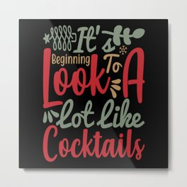 It's Beginning To Look Like Cocktails Metal Print