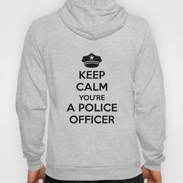 You're A Police Officer Hoody