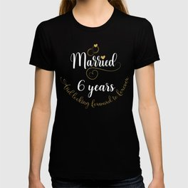 Married 6 Years And Looking Forward To Forever Cute Couples product T-shirt