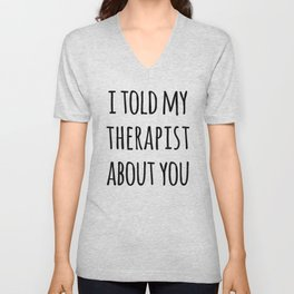 Told My Therapist Funny Quote Unisex V-Neck