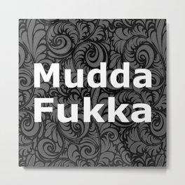 Mudda Fukka Metal Print