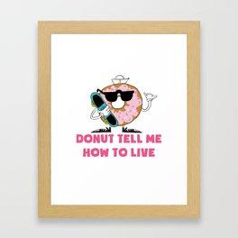Donut Tell Me How To Live Framed Art Print