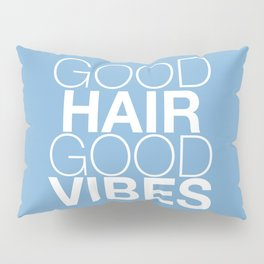 Good Hair Good Vibes Pillow Sham