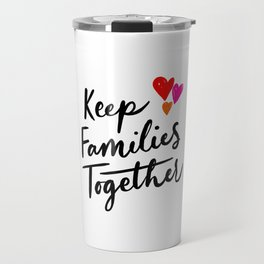 Keep Families Together Travel Mug