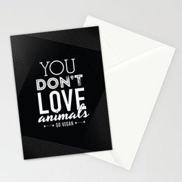 You Don't Love Animals - Go Vegan! Stationery Cards