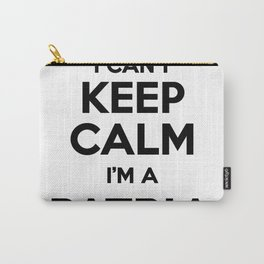 I cant keep calm I am a PATRIA Carry-All Pouch