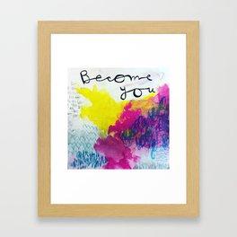 Become You Framed Art Print