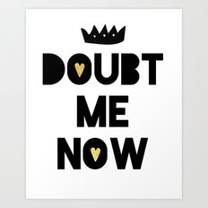 DONT DOUBT ME I'M KING - motivational quote Art Print