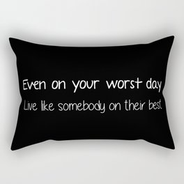 Even on your worst day. Live like somebody on their best. Rectangular Pillow