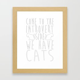 COME TO THE INTROVERT SIDE WE HAVE CATS Framed Art Print