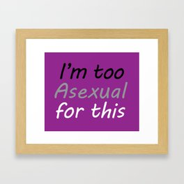 I'm Too Asxual For This - rect sticker purple bg Framed Art Print