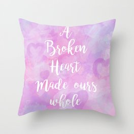 A Broken Heart Made Ours Whole Throw Pillow