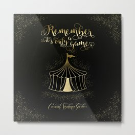 Remember it's only a game. Caraval Metal Print