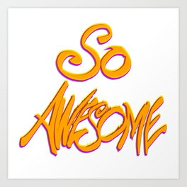 So Awesome Art Print