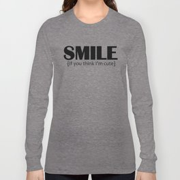 Smile, it you think I'm cute Long Sleeve T-shirt