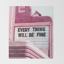 Every Thing Will Be Fine Throw Blanket