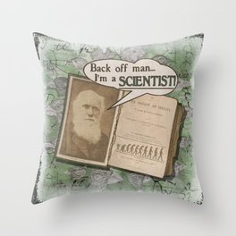 "Charles Darwin: ""Back off man, I'm a SCIENTIST!"" Throw Pillow"