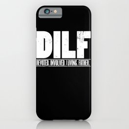 Mens DILF Dedicated Involved Loving Father print Funny Dad Gift iPhone Case