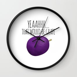 Yeah That Would Be Grape Wall Clock