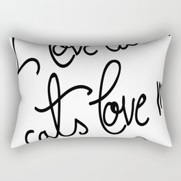 I love cats, cats love me Rectangular Pillow