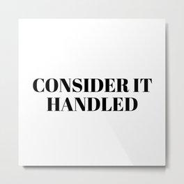 consider it handled Metal Print