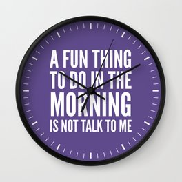 A Fun Thing To Do In The Morning Is Not Talk To Me (Ultra Violet) Wall Clock