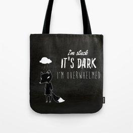 I'm Stuck. It's Dark. I'm Overwhelmed. Tote Bag