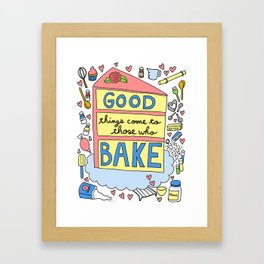 Good Things Come to Those Who Bake Framed Art Print