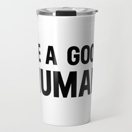 Be A Good Human Travel Mug