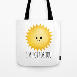 I'm Hot For You Tote Bag