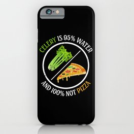 Celery Is 95% Water And 100% Not Pizza iPhone Case