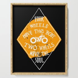 4 wheels move the body - 2 wheels move the soul Serving Tray