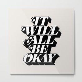 It Will All Be Okay Metal Print