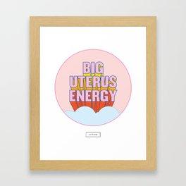 BIG UTERUS ENERGY (uterus optional) Framed Art Print
