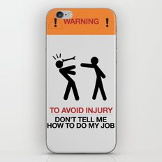 WARNING To Avoid Injury, Don't Tell Me How To Do My Job, fun sign, humor iPhone & iPod Skin