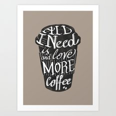 all I need is love ( and more coffee) Art Print