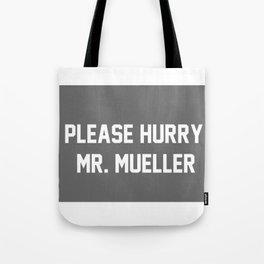 Please Hurry, Mr. Mueller Tote Bag