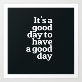 Good day | Black andwhite quotes | Iphone Quotes | Tumblr Art Print