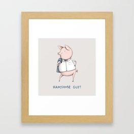 Hamsome Guy! Framed Art Print