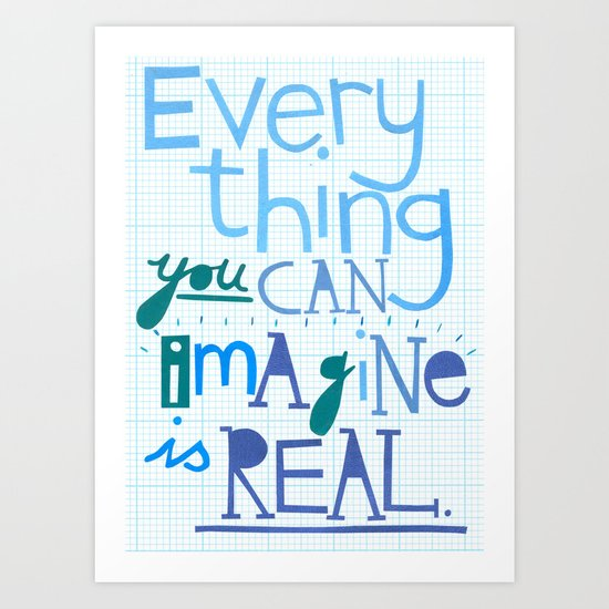 Everything you can imagine... Art Print