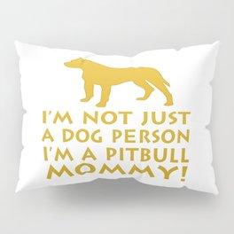 I'm a Pitbull Mommy! Pillow Sham
