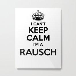 I cant keep calm I am a RAUSCH Metal Print