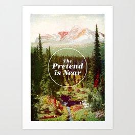 The Pretend Is Near. Art Print
